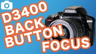 How To Set Up Back Button Focus On The Nikon D3400