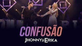 Jhonny E Erika   Confusão (DVD Pra Sempre   Ao Vivo)