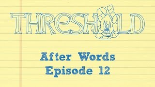 After Words: Behind the Screen of THRESHOLD episode 12