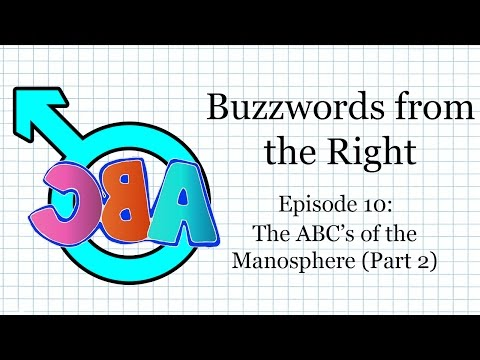 Buzzwords from the Right, Episode 10: The ABC's of the Manosphere (Part 2)