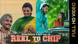 Reel To Chip ft Jaismeen Jassi  Deep Dhillon