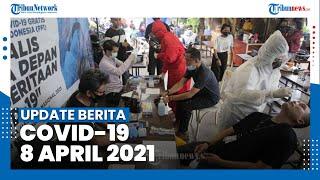 UPDATE BERITA COVID-19 8 April 2021 - Total 1.552.880 Positif, 1.399.382 Sembuh, 42.227 Meninggal