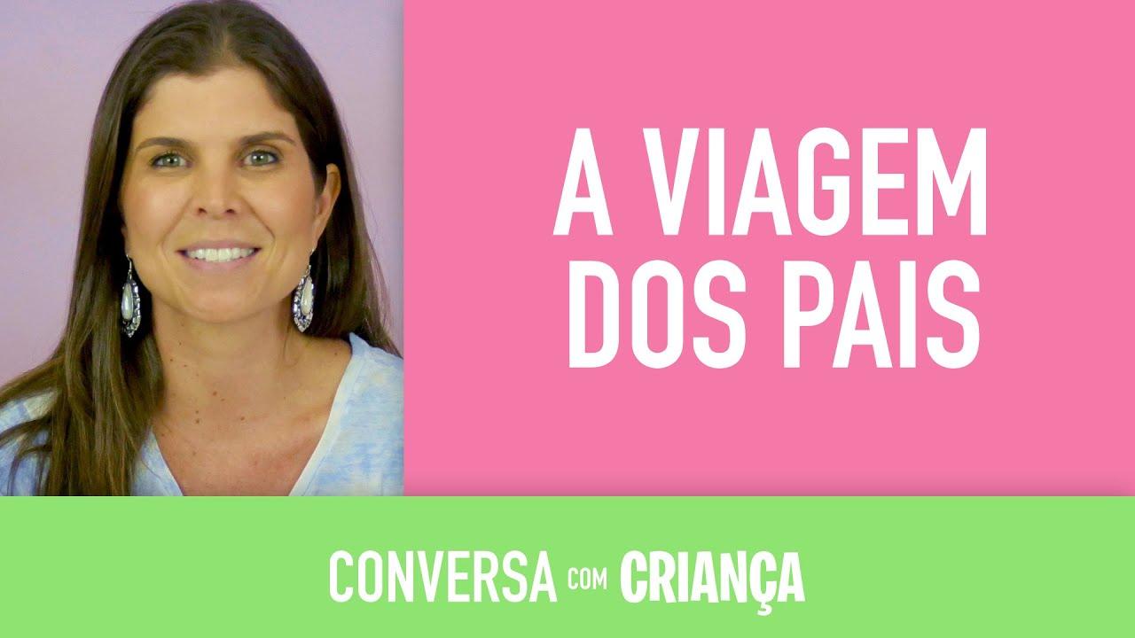 Viagem dos Pais | Conversa com Criança