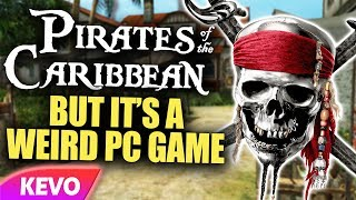 Pirates of the Caribbean but it's a weird PC game
