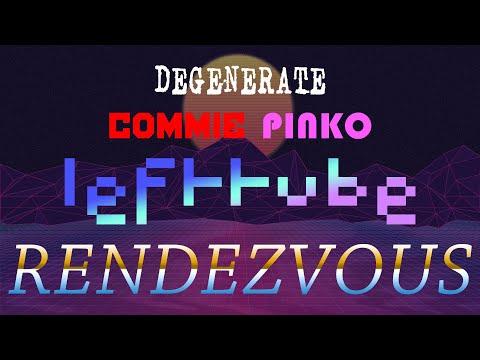 Degenerate Commie Pinko Lefttube Rendezvous #2