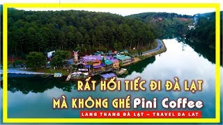 RẤT HỐI TIẾC Du Lịch Đà Lạt Mà KHÔNG GHÉ PINI COFFEE | Lang Thang đà Lạt | Travel Da Lat