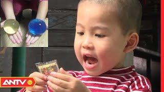 Hạt nở Trung Quốc thứ đồ chơi sát hại trẻ em kinh hoàng thế nào? | An toàn sống | ANTV