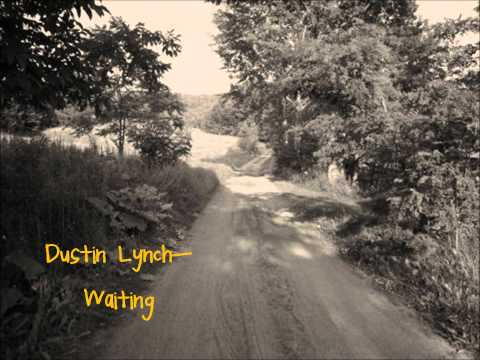Dustin Lynch- Waiting Lyrics