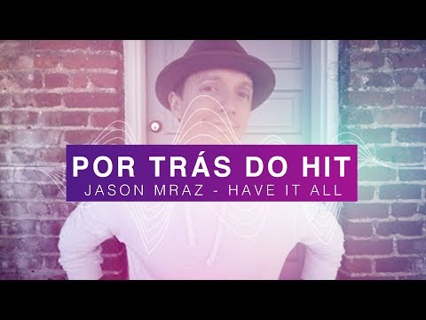 Por Trás do Hit: Jason Mraz - Have It All