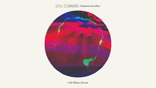 Still Corners   Creatures Of An Hour [FULL ALBUM STREAM]