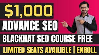 Advance SEO Course Worth $1,000 for Free | Blackhat seo Course | Affiliate Course