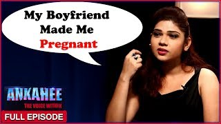 My Boyfriend Made Me Pregnant | Ankahee - The Voice Within | Full Episode Ep #3