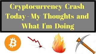 Cryptocurrency Crash Today - My Thoughts and What I
