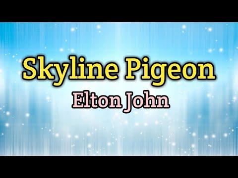 Skyline Pigeon (Lyrics)-Elton John