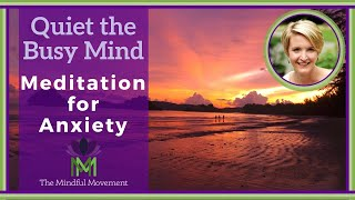 Guided Meditation for Anxiety: Quiet the Busy Mind