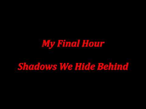 My Final Hour- Shadows We Hide Behind