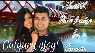 Peace bridge Visit in Summer | Calgary Vlog | Indian Couple in Canada | May 2020