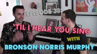 Ep. 38: 'Til I Hear You Sing with Bronson Norris Murphy