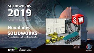 Novidades SOLIDWORKS 2019 - Peças, Conjuntos, Desenhos e Interface