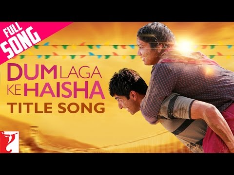 Download Dum Laga Ke Haisha - Full Title Song   Ayushmann Khurrana   Bhumi   Kailash   Jyoti   Sultana   HD Mp4 3GP Video and MP3