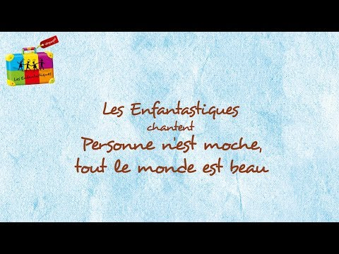 PERSONNE N'EST MOCHE TOUT LE MONDE EST BEAU : Les Enfantastiques
