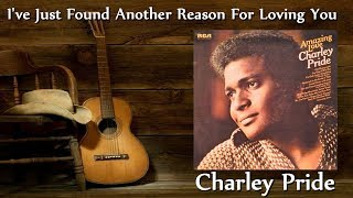 Charley Pride - I've Just Found Another Reason For Loving You