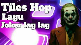 Tiles Hop lagu Joker lay lay lay lalay...