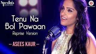 Tenu Na Bol Pawaan Reprise Version | Asees Kaur | Amjad