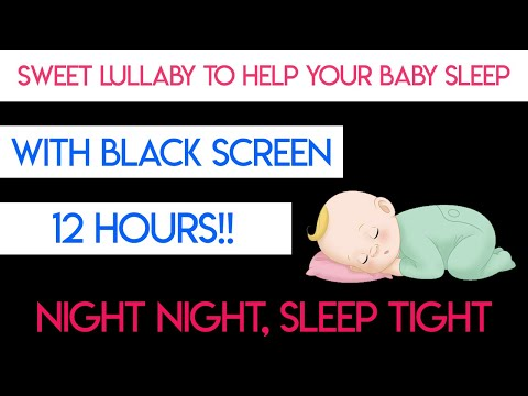 Baby Lullaby 12 HOURS with Black Screen – Lullabies For Babies To Go To Sleep