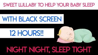 Baby Lullaby 12 HOURS with Black Screen - Lullabies For Babies To Go To Sleep