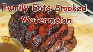 Family makes and eats a Smoked Watermelon (Reactions are great!!)