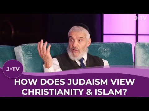 How does Judaism view Christianity & Islam?