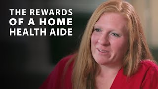 The Rewards of Being a Home Health Aide