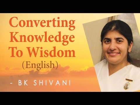 Converting Knowledge To Wisdom: Ep 36: BK Shivani (English)