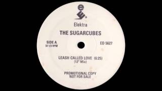 "The Sugarcubes - Leash Called Love 12"" Mix"