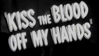 Kiss the Blood off my hands 1948 Trailer
