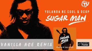 Yolanda Be Cool & DCUP - Sugar Man (Vanilla Ace Remix) - Official Audio