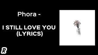 Phora   I Still Love You (Lyrics)