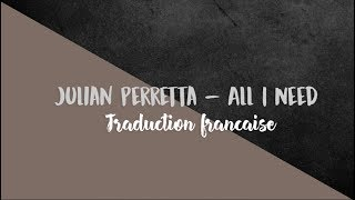 Julian Perretta - All I Need ( Traduction française )