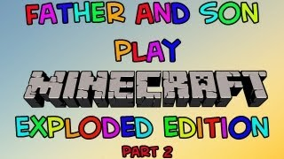 Minecraft: Exploded Edition (part 2 of 2)