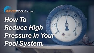 How To: Reduce High Pressure In Your Pool System