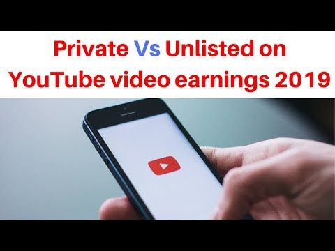 Private VS Unlisted on YouTube video earnings 2019