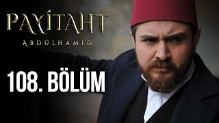 Payitaht Abdulhamid episode 108 with English subtitles Full HD