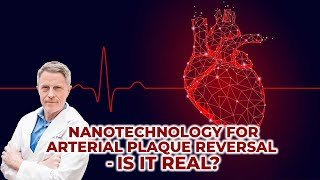 Nanotechnology for Arterial Plaque Reversal - Is it Real?