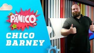 Chico Barney - Pânico - 18/02/19