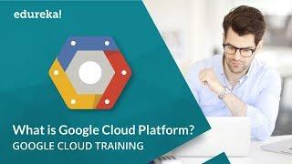 What is Google Cloud Platform | Google Cloud Platform Fundamentals Certification | Edureka