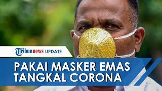 Pakai Masker Emas untuk Tangkal Corona, Kurhade: Sebenarnya Saya Tak Yakin Terhindar dari Covid-19