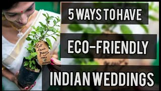 5 TIPS FOR ECO-FRIENDLY INDIAN WEDDINGS!!