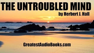 THE UNTROUBLED MIND - FULL AudioBook - Self-Help | GreatestAudioBooks