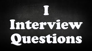 I Interview Questions
